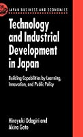 Technology and Industrial Development in Japan: Building Capabilities by Learning, Innovation, and Public Policy (Japan Business and Economics Series)
