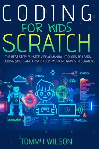 Coding For Kids Scratch: A Step By Step Visual Guide To Create Your Own...