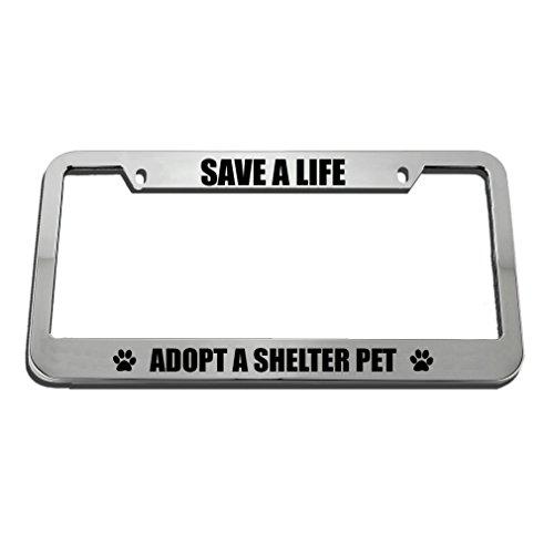 Speedy Pros Save A Life Adopt A Shelter Pet Zinc Metal License Plate Frame Car Auto Tag Holder - Chrome 2 Holes