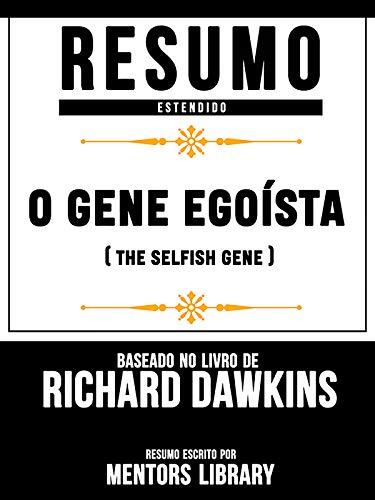 Resumo Estendido: O Gene Egoísta (The Selfish Gene) - Baseado No Livro De Clinton Richard Dawkins