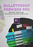 Bulletproof Premiere Pro: The Best Practices for Stable Editing Workflow (English Edition)