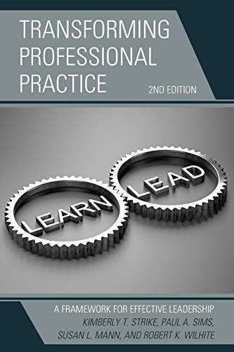 Compare Textbook Prices for Transforming Professional Practice: A Framework for Effective Leadership 2nd Edition ISBN 9781475853025 by Strike, Kimberly T.,Sims, Paul A.,Mann, Susan L.,Wilhite, Robert K.