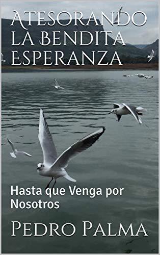 Atesorando la Bendita Esperanza: Hasta que Venga por Nosotros eBook: Palma, Pedro: Amazon.es: Tienda Kindle