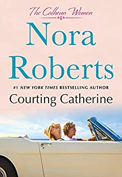 Courting Catherine: The Calhoun Women by [Nora Roberts]