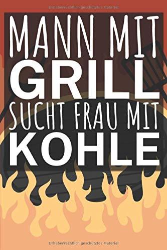 Mann mit Grill sucht Frau mit kohle: Grillbuch für Männer zum ausfüllen. Für Grillrezepte am Gasgrill und Holzkohlegrill. 120 Seiten. Perfektes Geschenk zum Barbecue.