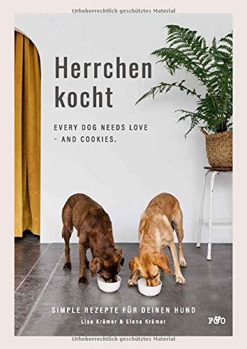 Herrchen kocht: Every dog needs love - and cookies. Simple Rezepte für deinen Hund