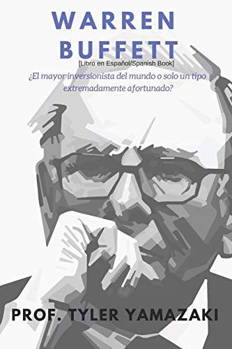 Warren Buffett [Libro en Español/Spanish Book]: ¿El mayor inversionista del mundo o solo un tipo extremadamente afortunado?: 4 (Trading para Principiantes)