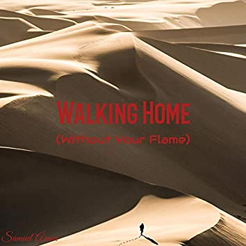 Walking Home (Without Your Flame)
