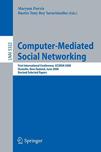 Computer-Mediated Social Networking: First International Conference, ICCMSN 2008, Dunedin, New Zealand, June 11-13, 2009, Revised Selected Papers (Lecture Notes in Computer Science, Band 5322)