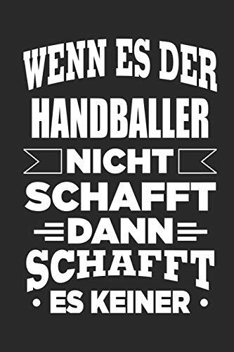 Wenn es der Handballer nicht schafft, dann schafft es keiner: Notizbuch mit 110 linierten Seiten, als Geschenk, aber auch als Dekoration anwendbar.