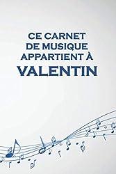 Ce carnet de musique appartient à Valentin: Cahier de partitions: Papier manuscrit / 12 portées par page / idée cadeau