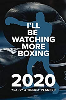 I'll Be Watching More Boxing In 2020 - Yearly And Weekly Planner: Week To A Page Organiser & Diary Gift (Fighters Club)
