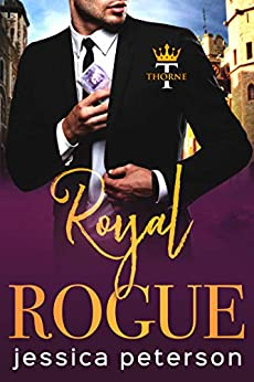 Royal Rogue: A Steamy Royal Romance (Thorne Monarchs Book 3) by [Jessica Peterson]
