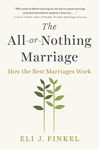 Compare Textbook Prices for The All-or-Nothing Marriage: How the Best Marriages Work Reprint Edition ISBN 9781101984345 by Finkel, Eli J