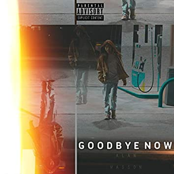 Goodbye Now