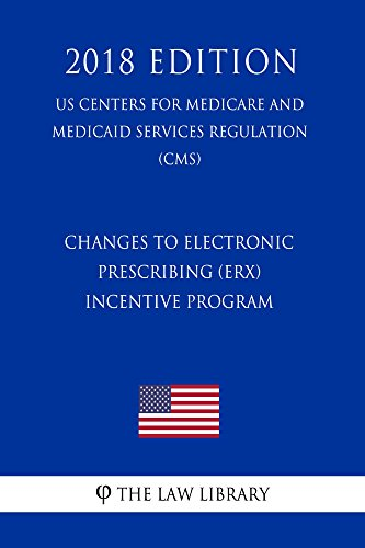 Changes to Electronic Prescribing (eRx) Incentive Program (US Centers for Medicare and Medicaid Services Regulation) (CMS) (2018 Edition) (English Edition)