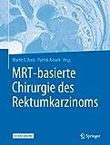 MRT-basierte Chirurgie des Rektumkarzinoms - Martin E. Kreis