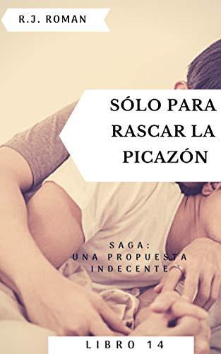 SÓLO PARA RASCAR LA PICAZÓN (UNA PROPUESTA INDECENTE nº 14) (Spanish Edition)
