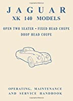 Jaguar XK140 Models Open Two Seater, Fixed Head Coupe, Drop Head Coupe, Operating, Maintenance and Service Handbook (Official Owners' Handbooks)