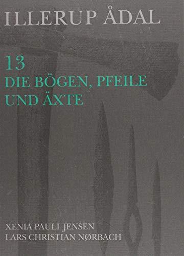 Jensen, X: Illerup Adal 13: Die Bogen, Pfeile Und Axte (Jutland Archaeological Society Publications)