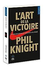 L'art de la victoire - Autobiographie du fondateur de NIKE de Phil Knight