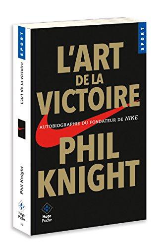 L'art de la victoire : Autobiographie du fondateur de Nike