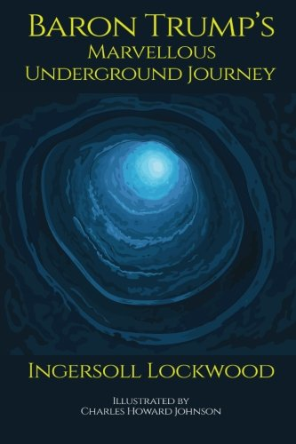 Baron Trump's Marvellous Underground Journey (Includes the Original 19th Century Illustrations)