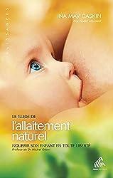 Le Guide de l'allaitement naturel - Nourrir son enfant en toute liberté d'Ina May Gaskin