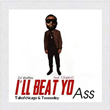 I'll Beat Yo Ass (feat. T-Dubb-O)