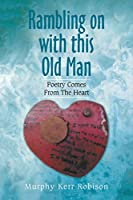 Rambling on With This Old Man: Poetry Comes from the Heart