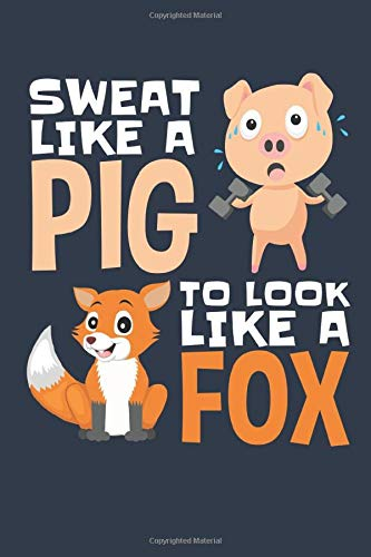 Sweat Like a Pig to Look Like a Fox: Workout Log and Training Journal, Paperback Notebook with Prompts to Record Strength Training and Cardio, 150 pages