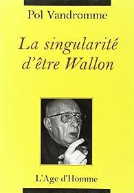 La singularité d'être wallon par Pol Vandromme