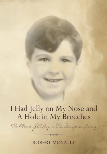 I Had Jelly on My Nose and A Hole in My Breeches: The Memoir of A Boy on His Dangerous Journey by [Robert McNally]