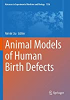 Animal Models of Human Birth Defects (Advances in Experimental Medicine and Biology, 1236)