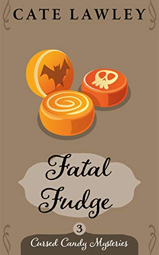 Fatal Fudge (Cursed Candy Mysteries Book 3) by [Cate Lawley]