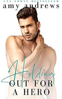 Holding Out For A Hero by [Amy Andrews]