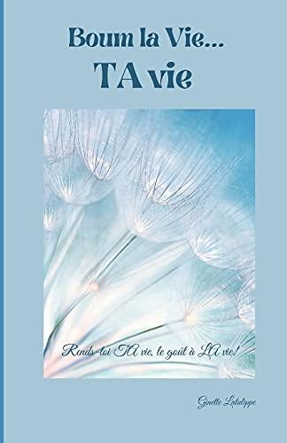 Couverture du livre Boum la vie... TA vie