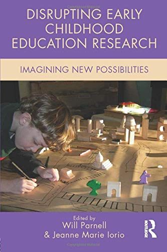 Disrupting Early Childhood Education Research (Changing Images of Early Childhood)