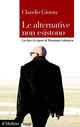 Le alternative non esistono: La vita e le opere di Tommaso Labranca (Saggi)