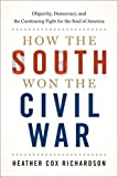 Image of How the South Won the Civil War: Oligarchy, Democracy, and the Continuing Fight for the Soul of America