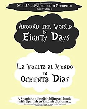 Around the World in Eighty Days - La Vuelta al Mundo en Ochenta Dias A Spanish to English Bilingual Book With Spanish to English Dictionary  Learn .. Parallel Text Books  Spanish-English