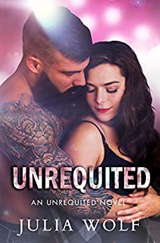 Unrequited: A Rock Star Romance (Unrequited Series Book 1) by [Julia Wolf]