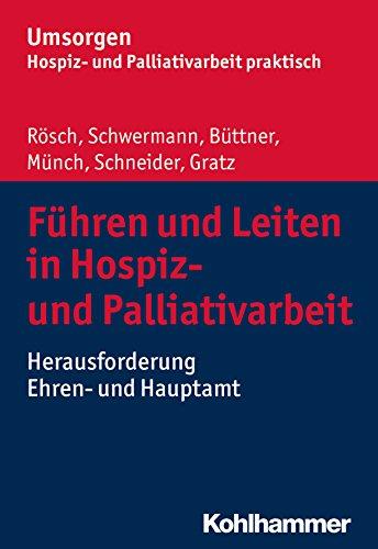 Führen und Leiten in Hospiz- und Palliativarbeit: Herausforderung Ehren- und Hauptamt (Umsorgen - Hospiz- und Palliativarbeit praktisch)