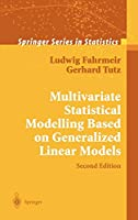 Multivariate Statistical Modelling Based on Generalized Linear Models (Springer Series in Statistics)