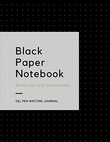 Black Paper Notebook Bullet Dot Grid Sketchbooks: Large 8.5 X 11 Gel Pen Writing Journal Of 100 Writing Pages Black Sketch Book For Christmas or New Years or Birthday Gifts Vol 2