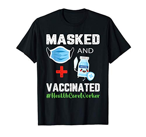 Masked And Vaccinated Hastag Healthcare Worker Quarantined T-Shirt