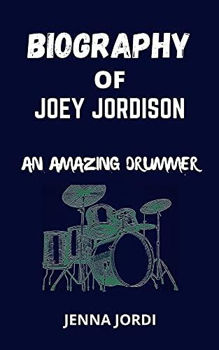 BIOGRAPHY OF JOEY JORDISON: AN AMAZING DRUMMER (English Edition)