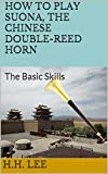 how to play suona, the chinese double-reed horn: the basic skills (english edition)
