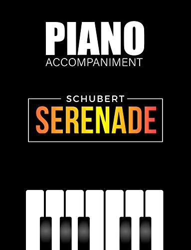 Serenade I Schubert I Piano Accompaniment ONLY I Medium I Video Tutorial: Popular Song for pianists singers flutists clarinetists trumpeters trombonists ... and other musician (English Edition)