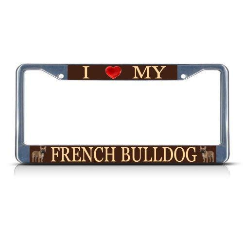 I Love My French Bulldog Dog Heavy Duty License Plate Frame Stainless Metal Car Tag Holder 12' X 6' Decorative Car Front Metal Aluminum Novelty License Plate